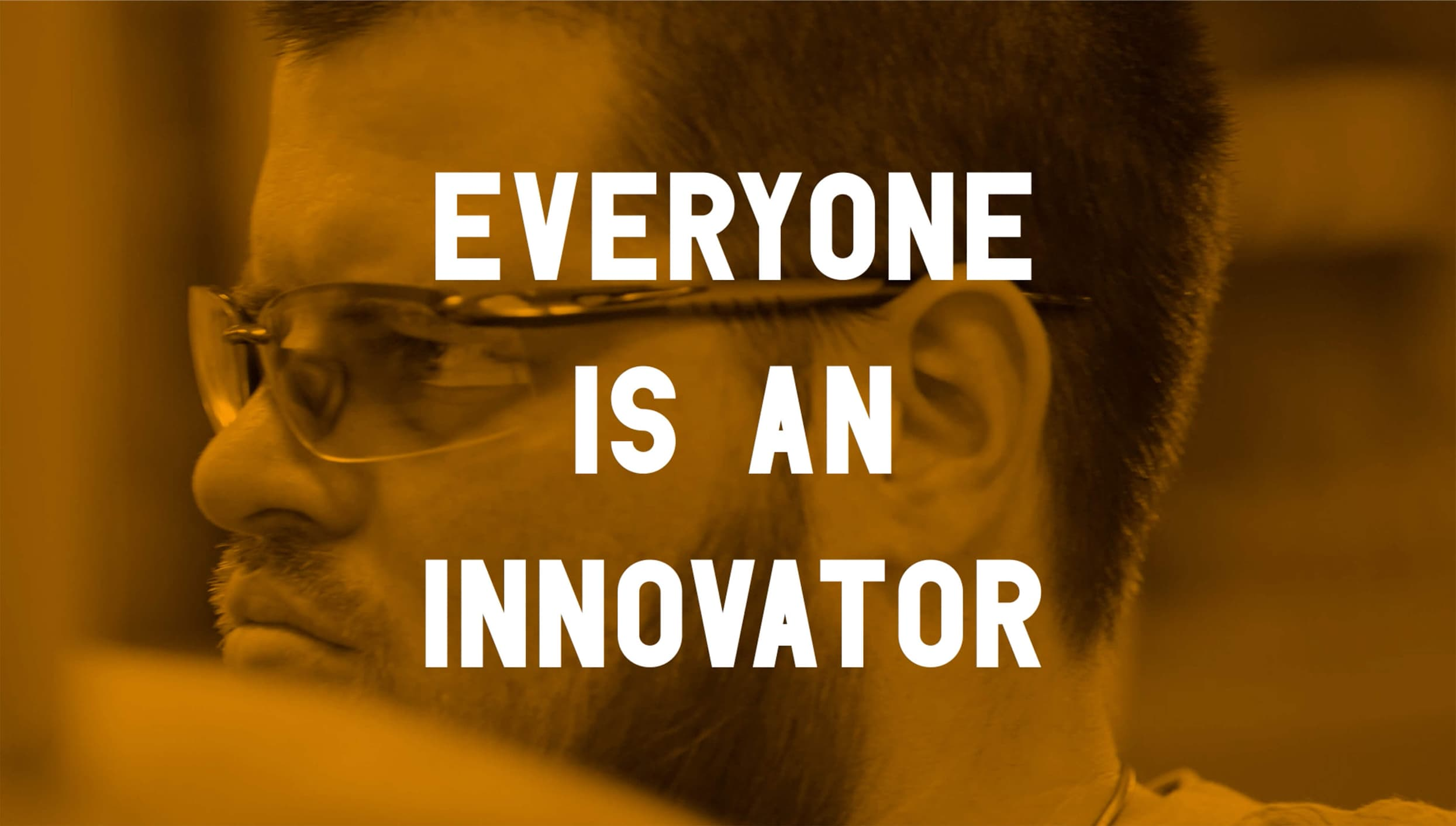 Everyone is an Innovator